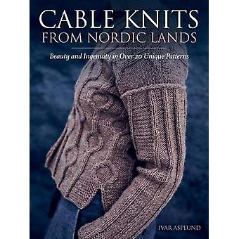Cable Knits from Nordic Lands - Beauty and Ingenuity in Over 20 Unique