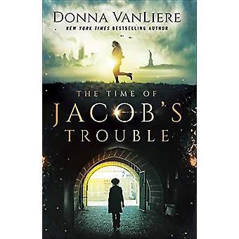 The Time of Jacob's Trouble by Donna VanLiere - 9780736978750 Book