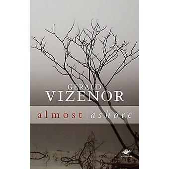 Almost Ashore by Gerald Robert Vizenor - 9781844712717 Book