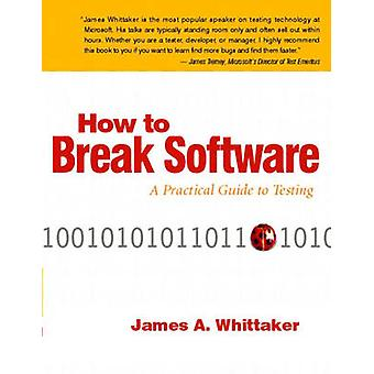 How to Break Software  A Practical Guide to Testing by James A Whittaker