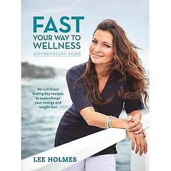 Fast Your Way to Wellness  Supercharged Food by Lee Holmes