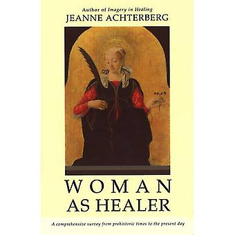Woman As Healer by Achterberg & Jeanne