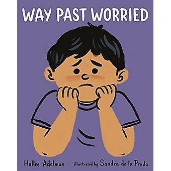 Way Past Worried by Hallee Adelman & Illustrated by Sandra de la Prada