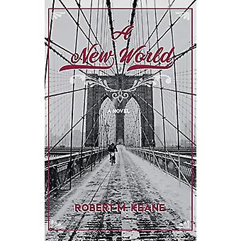A New World by Robert M Keane - 9781532653735 Book