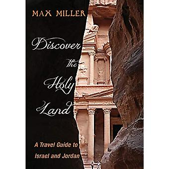 Discover the Holy Land - A Travel Guide to Israel and Jordan by Max Mi