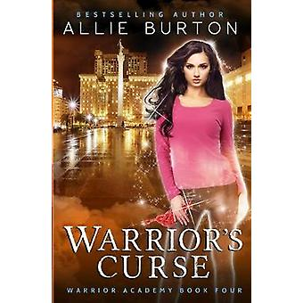 Warrior's Curse - Warrior Academy Book Four by Allie Burton - 97819512