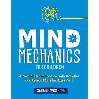 Mind Mechanics for Children A Mental Health Toolbox with Activities and Lesson Plans for Ages 711 Mind Mechanics for Mental Health