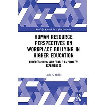 Human Resource Perspectives on Workplace Bullying in Higher Education by Hollis & Leah P. Morgan State University & USA