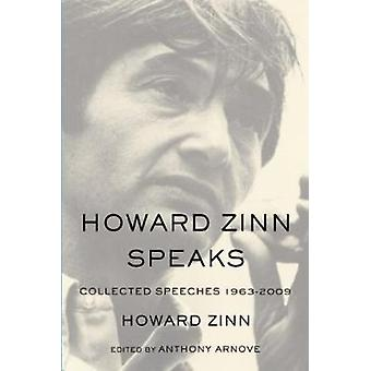 Howard Zinn Speaks  Collected Speeches 19632009 by Howard Zinn & Edited by Anthony Arnove
