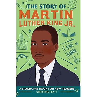 The Story of Martin Luther King Jr.  A Biography Book for New Readers by Christine Platt