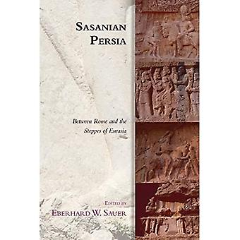 Sasanian Persia: Between Rome and the Steppes of Eurasia