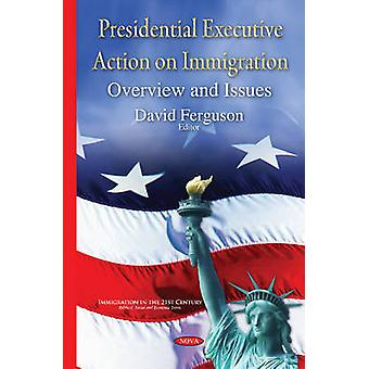Presidential Executive Action on Immigration  Overview amp Issues by Edited by David Ferguson