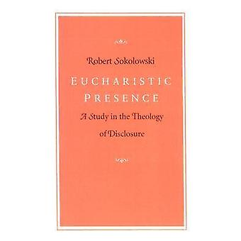 Eucharistic Presence - A Study in the Theology of Disclosure (New edit