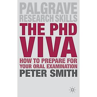 The PhD Viva - How to Prepare for Your Oral Examination by Peter Smith
