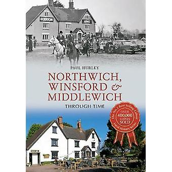Northwich - Winsford & Middlewich Through Time by Paul Hurley - 97814