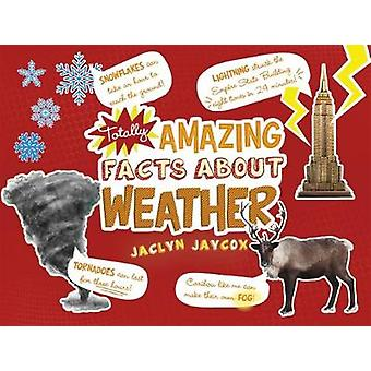 Totally Amazing Facts About Weather by Totally Amazing Facts About We