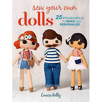 Sew Your Own Dolls - 25 Stylish Dolls to Make and Personalize by Louis