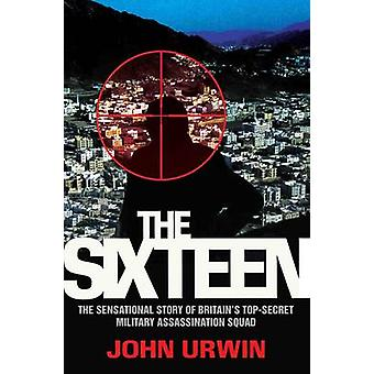 The Sixteen - The Sensational Story of Britain's Top-Secret Military A