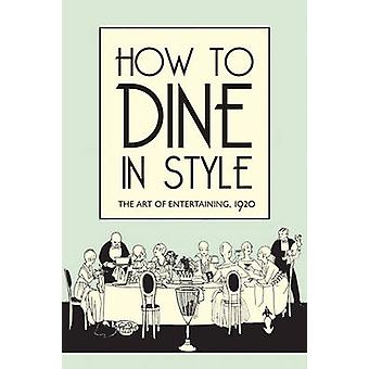 How to Dine in Style - The Art of Entertaining - 1920 by J. Rey - 9781