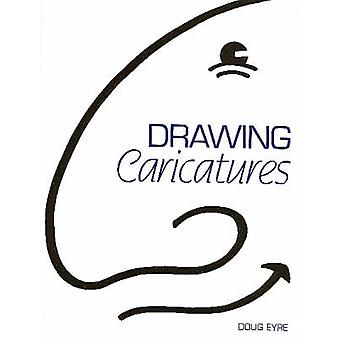Drawing Caricatures by Doug Eyre - 9781861269515 Book