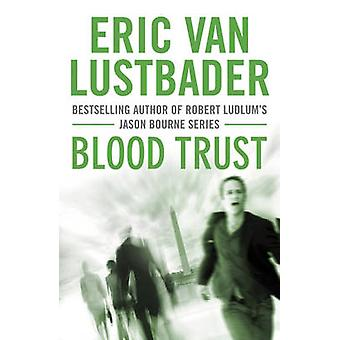 Blood Trust by Eric van Lustbader - 9781908800350 Book