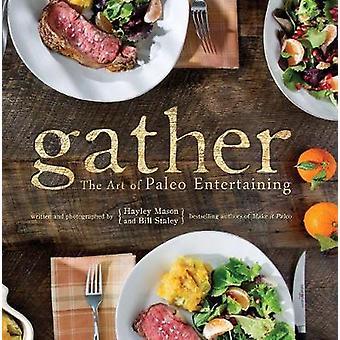 Gather - sztuka Paleo przyjęć przez Staleya - Hayley Mason - Bill