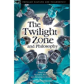 The Twilight Zone and Philosophy by The Twilight Zone and Philosophy