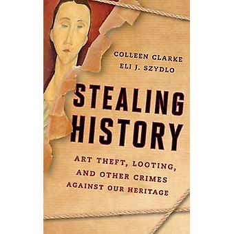Stealing History - Art Theft - Looting - and Other Crimes Against Our