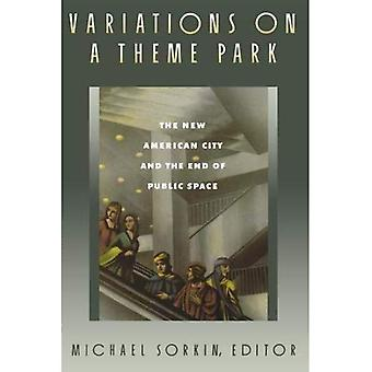 Variations on a Theme Park: The New American City and the End of Public Space