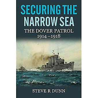 Securing the Narrow Sea: The Dover Patrol 1914 - 1918