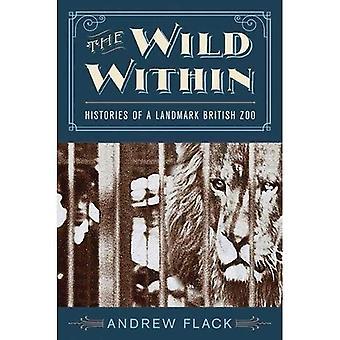 Die Wild innerhalb: Geschichten eines Wahrzeichen britische Zoos