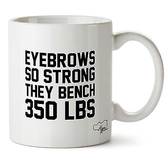 Hippowarehouse Eyebrows So Strong They Bench 350 Lbs Printed Mug Cup Ceramic 10oz