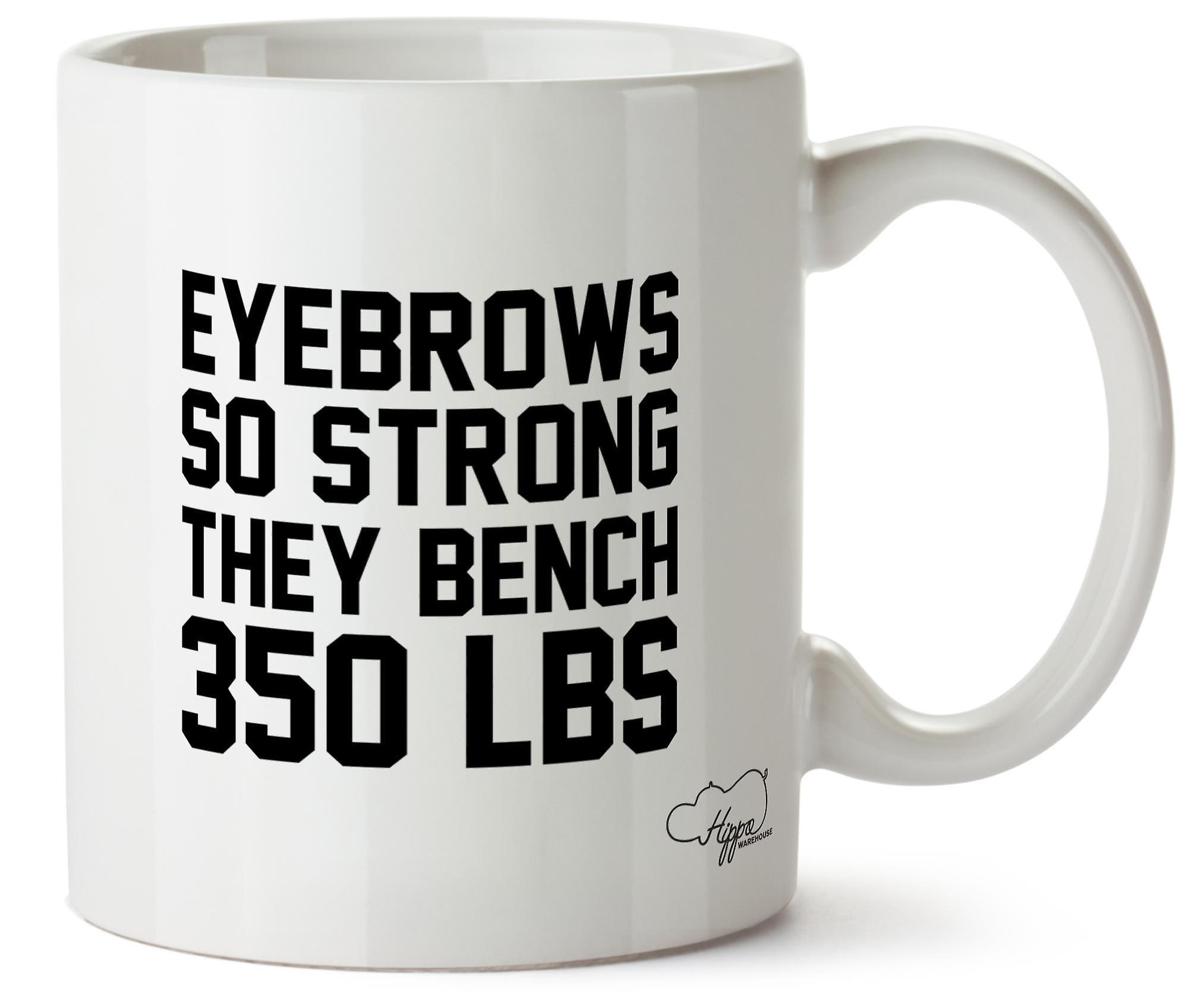 Hippowarehouse Eyebrows So Strong They Bench 350 Lbs Printed Mug Cup Ceramic 10oz