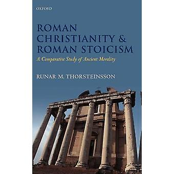 Romerske kristendommen romerske Stoicisme en sammenlignende undersøgelse af gamle moral af Thorsteinsson & Runar M.