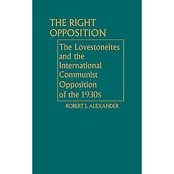 The Right Opposition The Lovestoneites and the International Communist Opposition of the 1930s by Lovestone & Jay