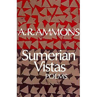 Sumerian Vistas Poems by Ammons & A. R.