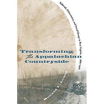 Transformatie van de Appalachian platteland Railroads ontbossing en sociale verandering in West Virginia 18801920 door Lewis & Ronald L.