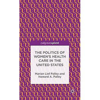 La politique de la santé des femmes Care in the United States par Palley & Howard A.