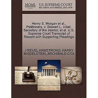 Henry S. Morgan et al. rekwestranten v. Stewart L. Udall secretaris van het interieur et al. U.S. Supreme Court Transcript van de Record met het ondersteunen van de pleidooien door ARMSTRONG & J REUEL