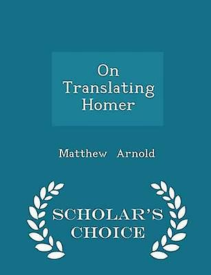On Translating Homer  Scholars Choice Edition by Arnold & Matthew