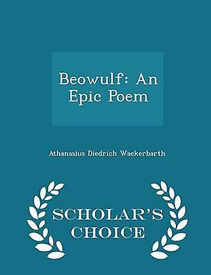 Beowulf An Epic Poem  Scholars Choice Edition by Wackerbarth & Athanasius Diedrich
