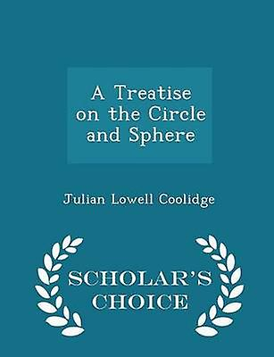 A Treatise on the Circle and Sphere  Scholars Choice Edition by Coolidge & Julian Lowell