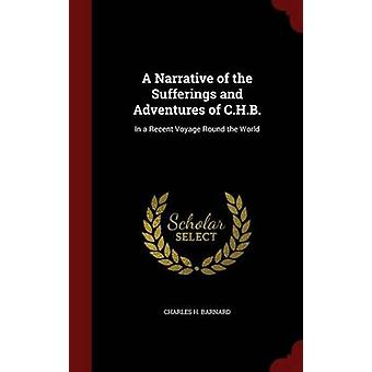 En berättelse av lidanden och äventyr C.H.B. I en nyligen resarunda världen av Barnard & Charles H.