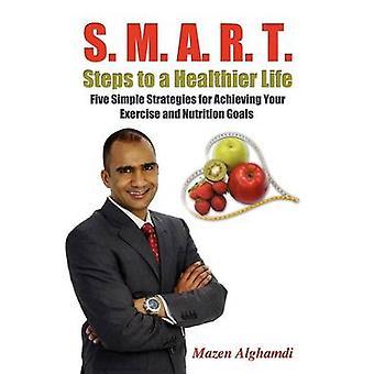 S. M. A. R. T. Schritte zu einem gesünderen Leben fünf einfache Strategien zur Erreichung Ihrer Bewegung und Ernährungsziele von Alghamdi & Mazen