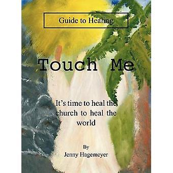 Touch Me guía para su tiempo de curación para sanar a la iglesia para sanar el mundo por Hagemeyer y Jenny