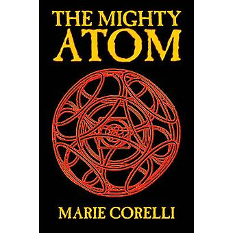 The Mighty Atom by Marie Corelli Philosophy Theory  Social Aspects by Corelli & Marie