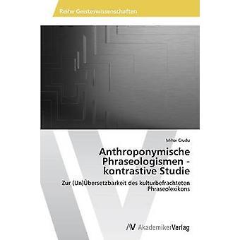 Anthroponymische Phraseologismen kontrastive Studie by Crudu Mihai