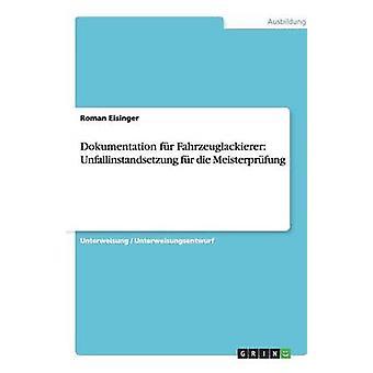 Dokumentation fr Fahrzeuglackierer Unfallinstandsetzung fr die Meisterprfung av Eisinger & Roman