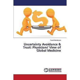 Uncertainty Avoidance  Trust Physicians View of Global Medicine by Henderson Yucel