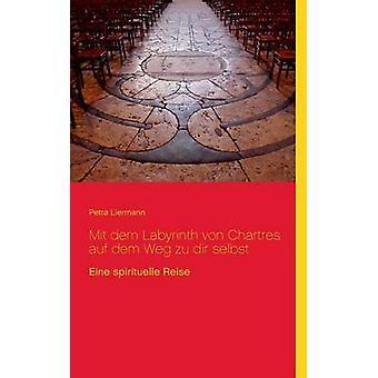 Mit dem Labyrinth von Chartres auf dem Weg zu dir selbstEine spirituelle Reise by Liermann & Petra